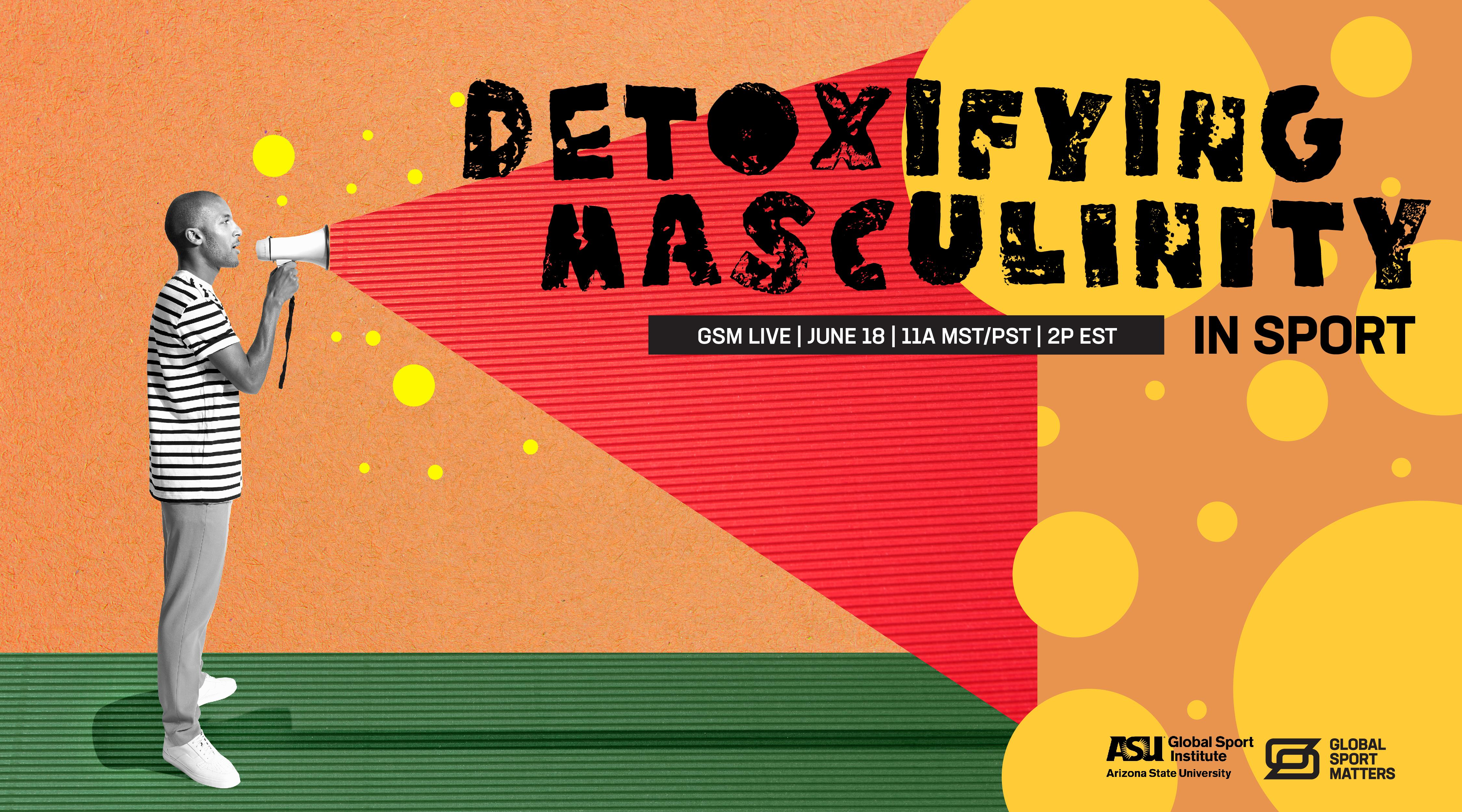 Man with megaphone and text Detoxifying Masculinity in Sport